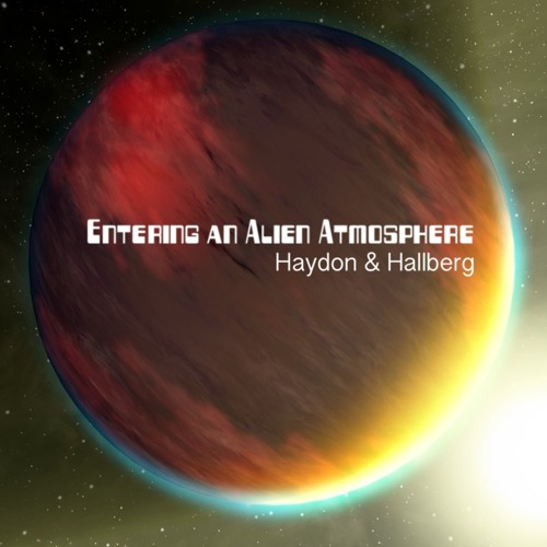 Hallberg & Haydon - Entering An Alien Atmosphere