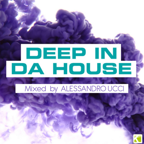 DEEP IN DA HOUSE - Mixed by Alessandro Ucci (August 2013)