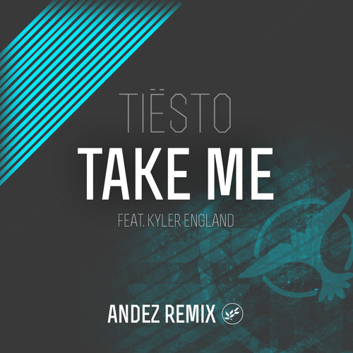 Tiësto - Take Me (feat. Kyler England) [Andez Remix]