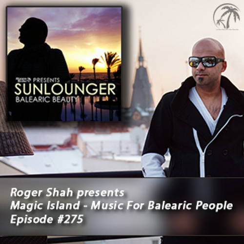 Roger Shah presents Magic Island - Music For Balearic People 275, 1st hour