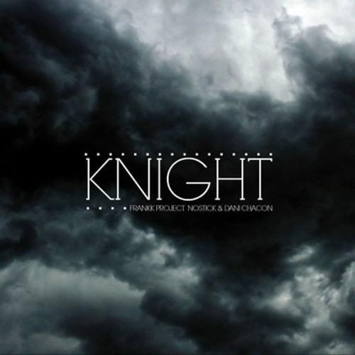 Frankk Project, Nostick & Dani Chacon - Knight (Monoque Remix)