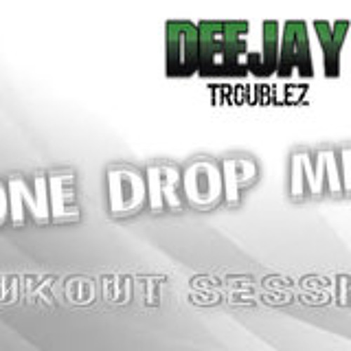 Dj Troublez- OneDrop(BRUKOUT SESSION)MIX. Shoutouts To Every Gyal tht Love this Mix!!