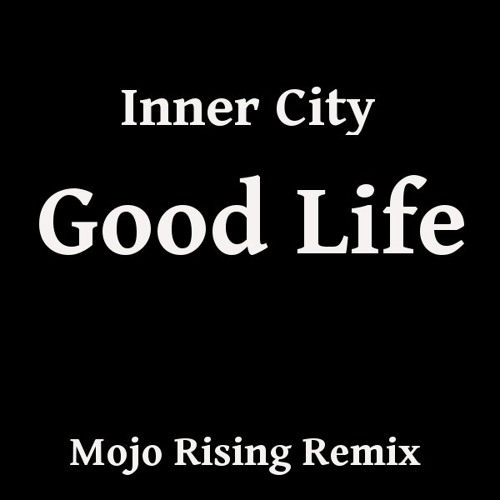 Inner City - Good Life (Mojo Rising Remix) [Free Download]