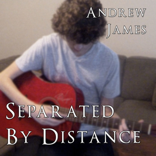 Separated By DIstance - Andrew James (original)