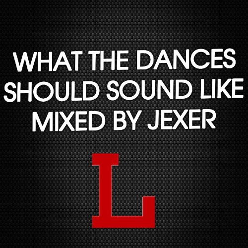 What The Dances Should Sound Like (Mixed By JEXER)