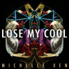Michelle Xen - Lose My Cool