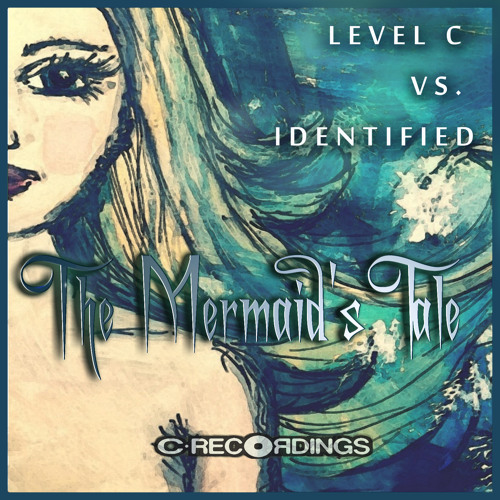 Level C vs. Identified - The Mermaid's Tale (out now on C Recordings)