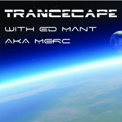Trancecape Episode 8 with Ed Mant - Aired on EDM Central everu Saturday @ 15.00 UK time