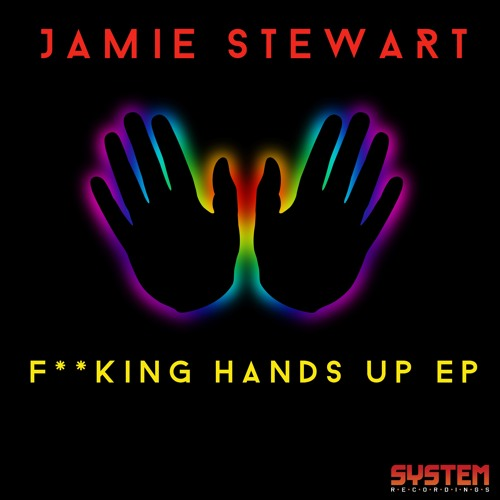 Jamie Stewart - F**king Hands Up (Original Mix) [System Recordings]