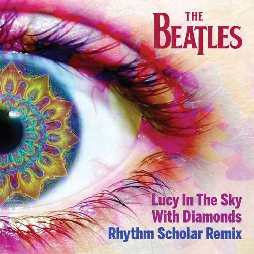 The Beatles - Lucy In The Sky With Diamonds (Rhythm Scholar Remix) **D/L Link Below**