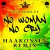 Bob Marley - No Woman No Cry (Haakonsen Remix) *Free Download