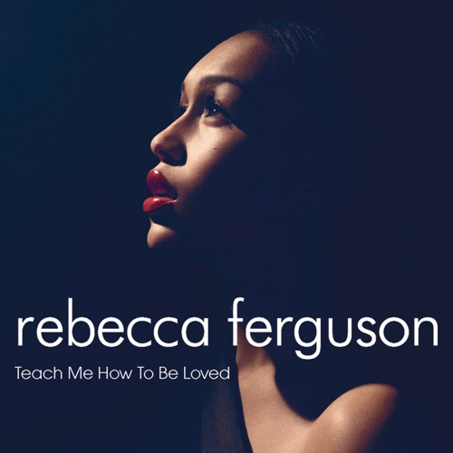 Rebecca Ferguson - Teach Me How To Be Loved (Lexer Remix)