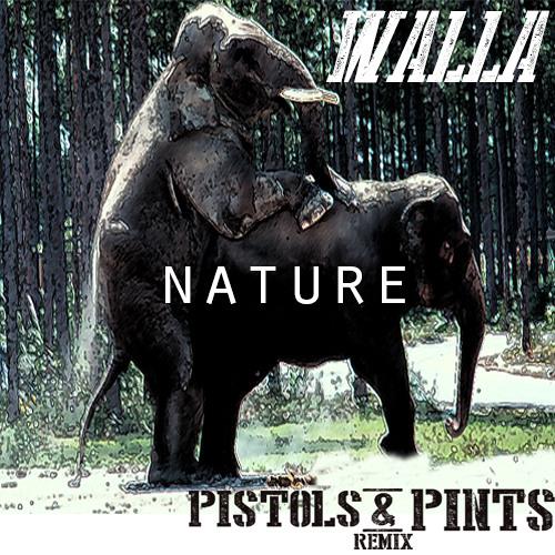 Walla - Nature (Pistols & Pints Kill Edit)