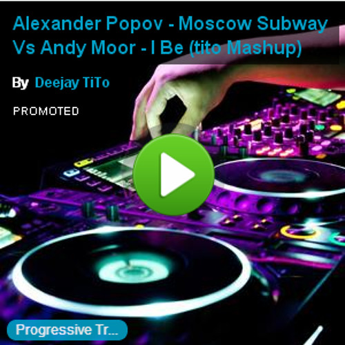 Alexander Popov - Moscow Subway Vs Andy Moor - I Be  (tito Mashup)