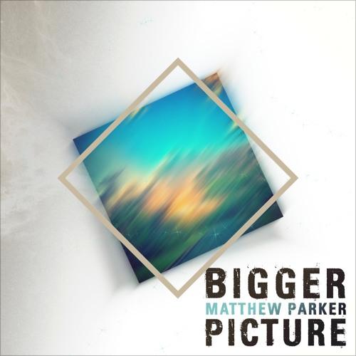 Matthew Parker - Bigger Picture (Original Mix)