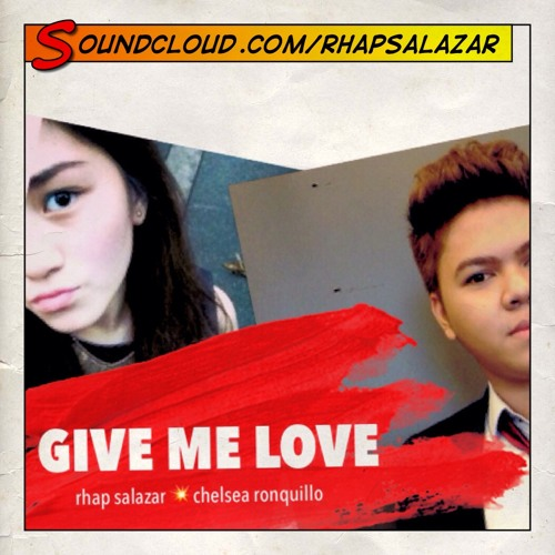 Give Me Love ft. Chelsea Ronquillo