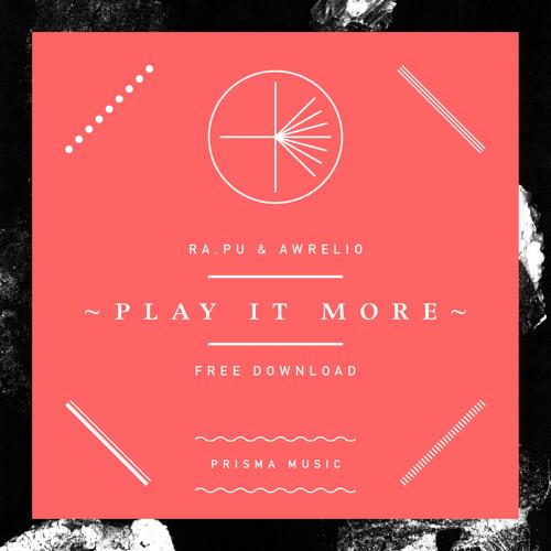 Ra.pu & Awrelio - Play it More // FREE DOWNLOAD