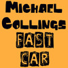 FAST CAR - MICHAEL COLLINGS