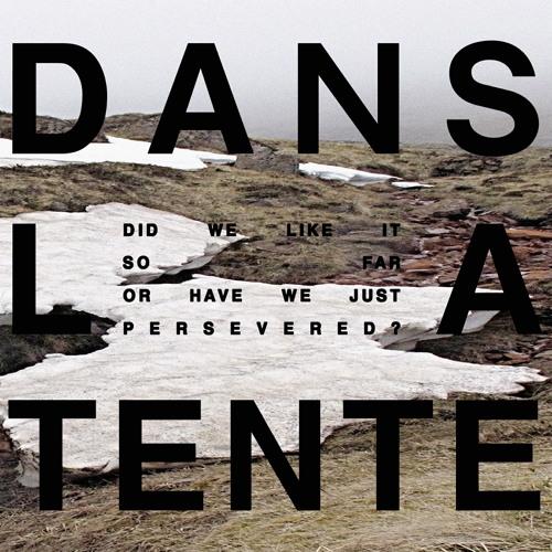 DANS LA TENTE - Did We Like It So Far Or Have We Just Persevered? (Album)