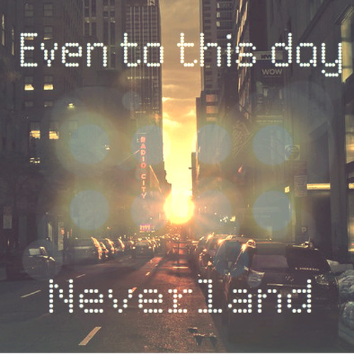 Even To This Day - Neverland