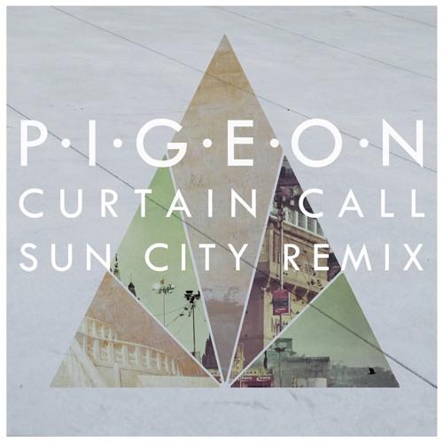 Pigeon - Curtain Call (Sun City Remix)