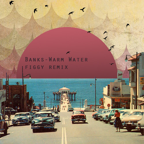 Banks - Warm Water (Figgy Remix)
