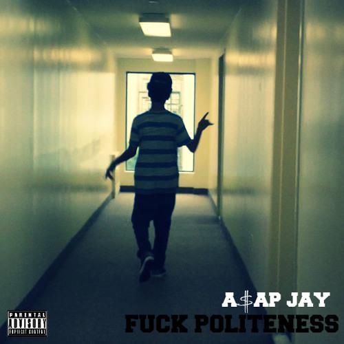 A$AP Jay - Fuck Politeness