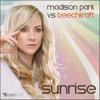 Madison Park vs Beechkraft - Sunrise (Numan Paul remix) *AVAILABLE TO BUY NOW*