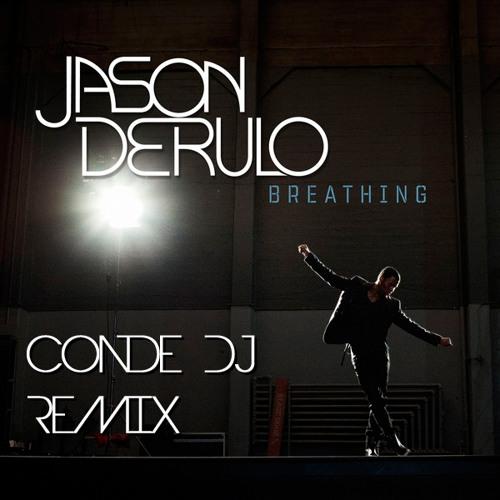Breathing - Jason De Rulo (Conde Dj REMIX)(Free Download!!)