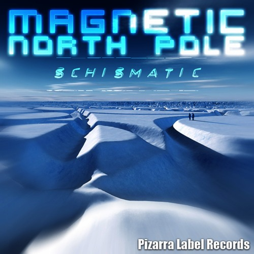 Schismatic - Magnetic North Pole (Mix)
