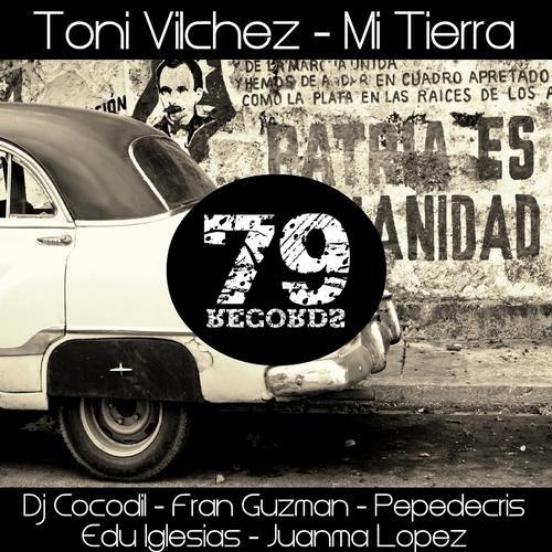 Toni Vilchez - Mi Tierra (Dj Cocodil Remix) [Seventy Nine Records]