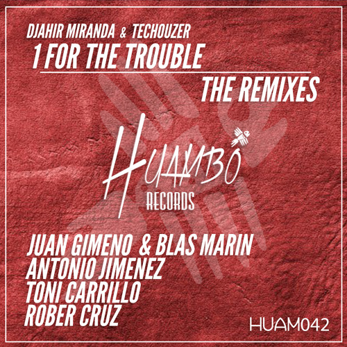 HUAM042 DJahir Miranda & TecHouzer - 1 For The Trouble (Juan Gimeno & Blas Marin Remix)