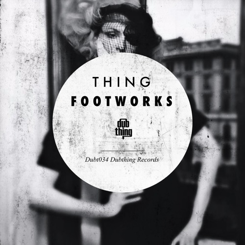 Thing - Footworks (Footworks Album Dubthing 034) OUT NOW ! ! !