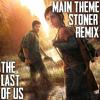 The Last Of Us-Main Theme(STONER remix)