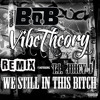 We Still in This Bitch featuring T.I. and Juicy J (VibeTheory Remix)
