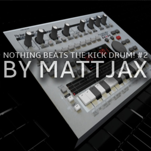 Mattjax Mix: Nothing Beats The Kick Drum! #2