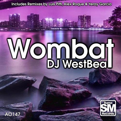 DJ WestBeat - Wombat (Luis Pitti & Alex Roque Remix) [Suma Records]