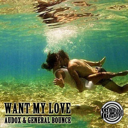Audox & General Bounce - Want My Love - OUT NOW