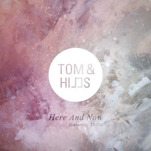 Tom & Hills feat. Thilia - Here and Now (Original mix)