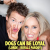 Dogs Can Be Loyal - LORDE Royals Parody (Fifi & Jules)