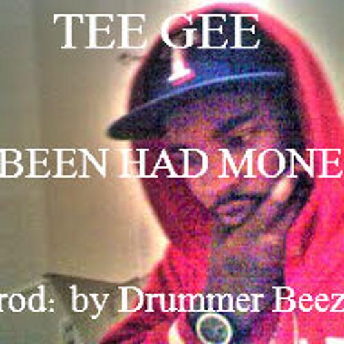 TEE GEE - Been Had Money (prod. By DrummeR BeeZy)