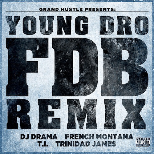 Young Dro - FDB (Remix) Ft. French Montana, T.I., Trinidad James & DJ Drama