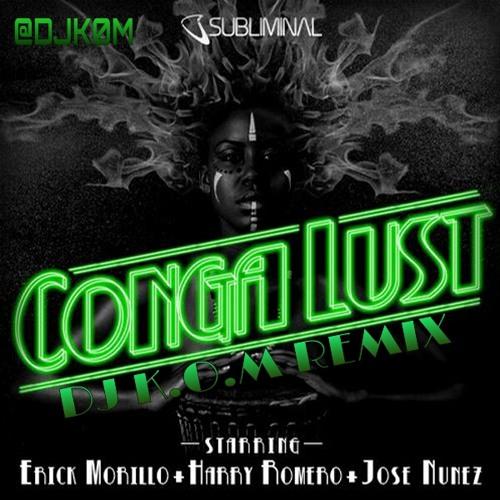 Erick Morillo,Harry Romero,Jose Nuñez- Conga Lust (Dj K.O.M REMIX)