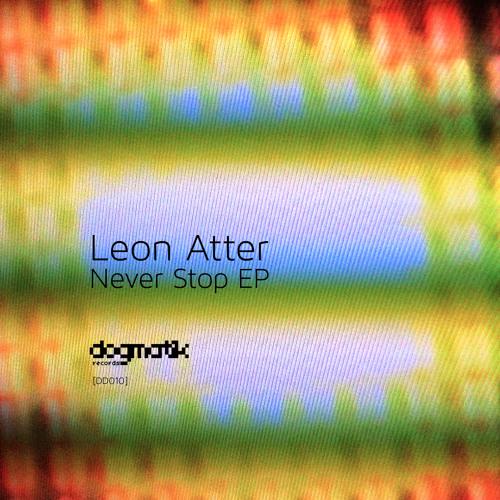 [Dogmatik Digital 010] Leon Atter - Never Stop Never Give Up (John Daly Dub)