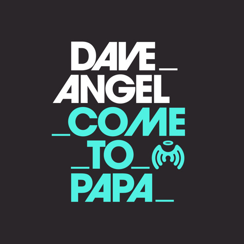 Dave Angel - Come To Papa  **FREE DOWNLOAD**