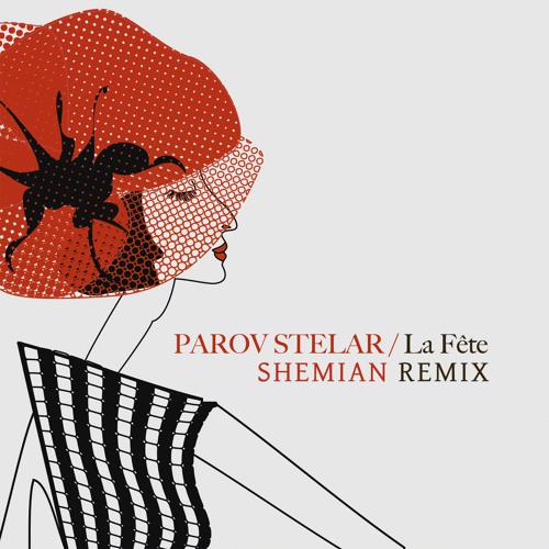 Parov Stelar - Wanna Fete (Shemian Rmx)