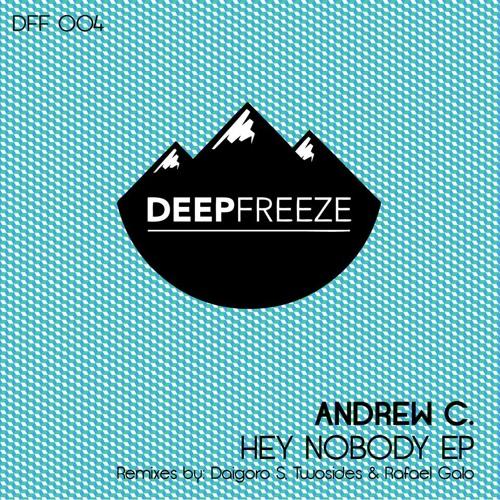 Andrew C. - Hey Nobody (Daigoro S Remix) SAMPLE [DeepFreeze Rec.]