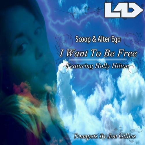 Scoop & Alter Ego - I Want To Be Free (Featuring Holly Hilton) Trumpets Jon Gillies (Out Now!)