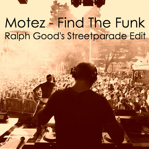 Motez - Find The Funk (Ralph Good's Streetparade Edit)