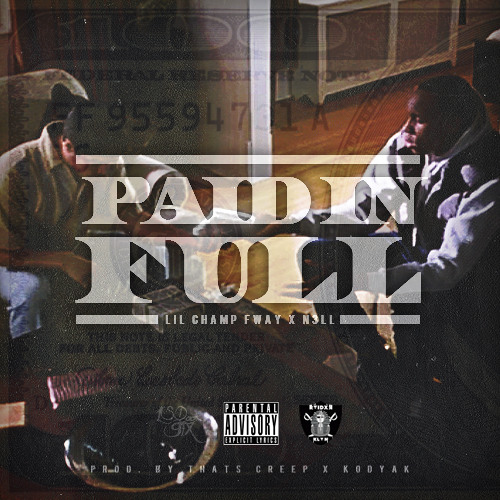 Lil Champ FWAY x N3LL- Paid in Full (Prod.by Thats Creep x Kodyak Beats)